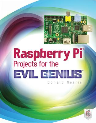 Raspberry Pi Projects for the Evil Genius By Norris, Donald