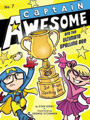 Captain Awesome and the Ultimate Spelling Bee By Kirby, Stan/ O'Connor, George (ILT)