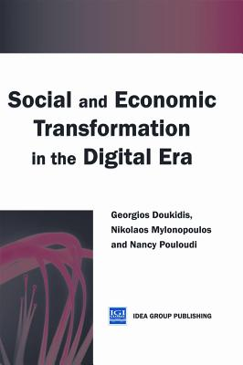 Social and Economic Transformation in the Digital Era By Doukidis, Georgios I. (EDT)/ Mylonopoulos, Nikolaos (EDT)/ Pouloudi, Nancy (EDT)